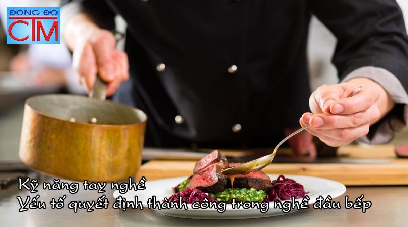 kỹ năng tay nghề quyết định thành công trong nghề đầu bếp - Học Trung cấp