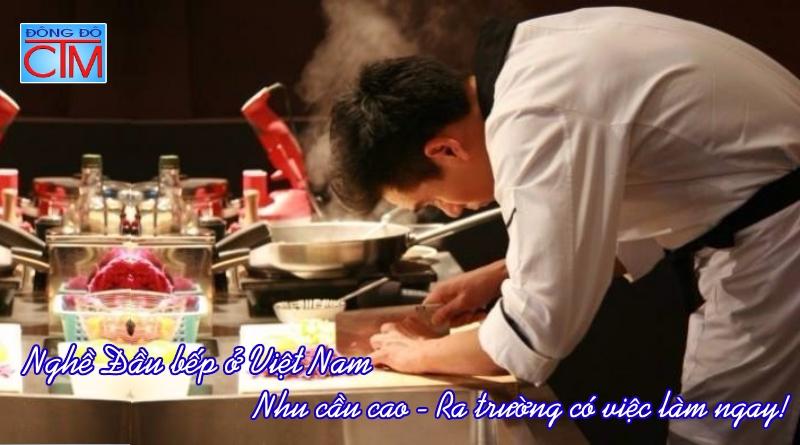 nghề đầu bếp ở Việt Nam nhu cầu cao ra trường có việc ngay học trung cấp